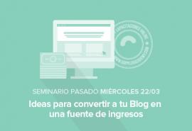 Cómo convertir a tu Blog en fuente de ingresos